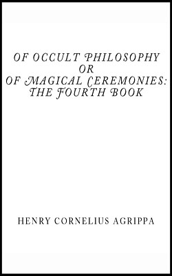Agrippa-Of Occult Philosoph-IV