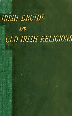 BONWICK - Irish Druids and Old Irish Religions