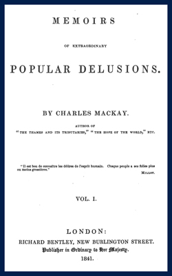 MACKAY - Memoirs of extraordinary popular delusions Vol1